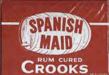 Spanish Maid Rum Cured Crooks and Moonshine Crooks by T.E. Brooks & Co.